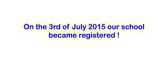 On the 3rd of July 2015 our school became registered !